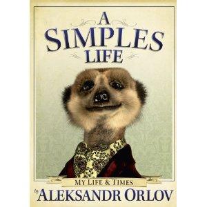A Simples Life - My Life & Times by Aleksandr Orlov